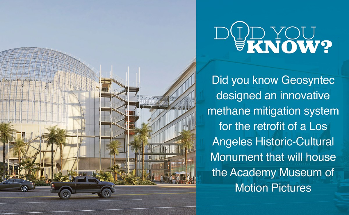 Geosyntec retrofitted the Academy Museum of Motion Pictures, within the City of Los Angeles Methane Zone, with Level V methane mitigation.